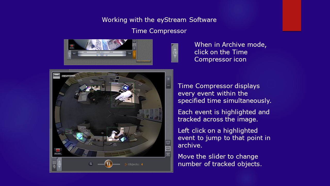 Working with the eyStream Software Time Compressor When in Archive mode, click on the Time Compressor icon Time Compressor displays every event within the specified time simultaneously.