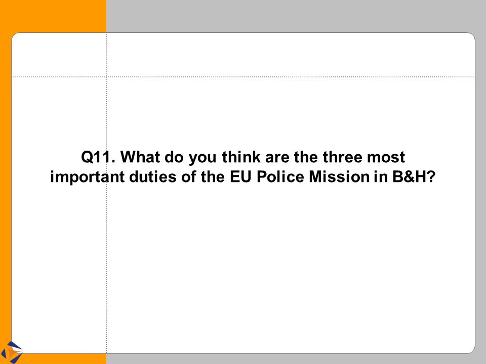 Q11. What do you think are the three most important duties of the EU Police Mission in B&H?