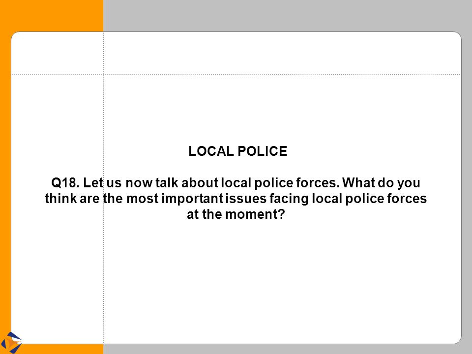 LOCAL POLICE Q18. Let us now talk about local police forces.