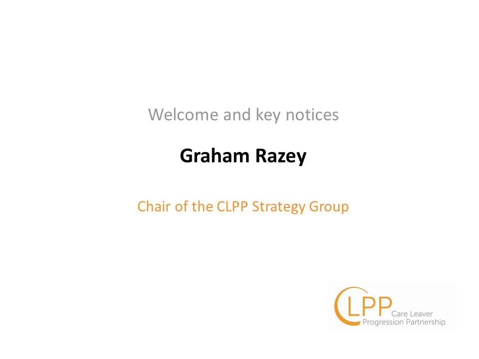 Graham Razey Chair of the CLPP Strategy Group Welcome and key notices