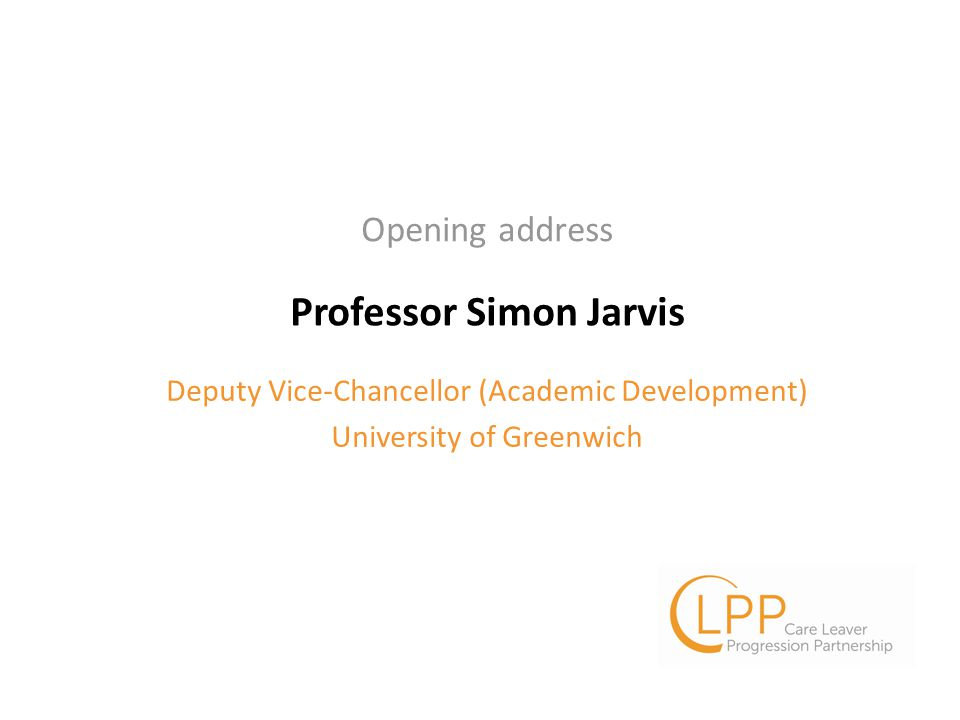 Professor Simon Jarvis Deputy Vice-Chancellor (Academic Development) University of Greenwich Opening address