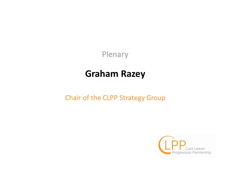 Graham Razey Chair of the CLPP Strategy Group Plenary