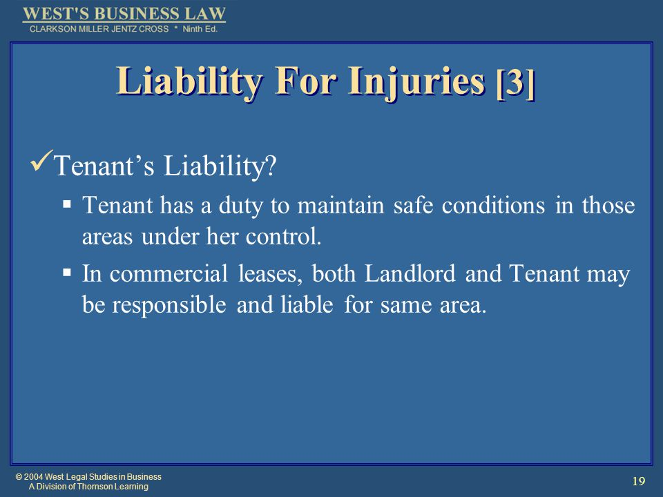 © 2004 West Legal Studies in Business A Division of Thomson Learning 19 Liability For Injuries [3] Tenant's Liability.