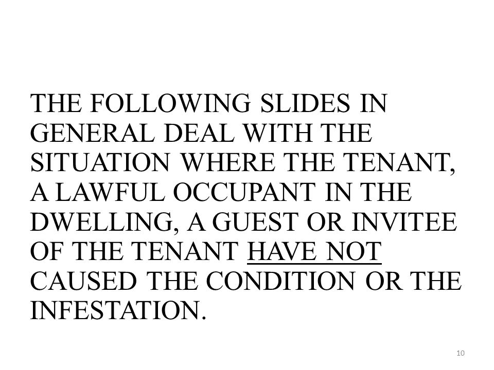 THE FOLLOWING SLIDES IN GENERAL DEAL WITH THE SITUATION WHERE THE TENANT, A LAWFUL OCCUPANT IN THE DWELLING, A GUEST OR INVITEE OF THE TENANT HAVE NOT