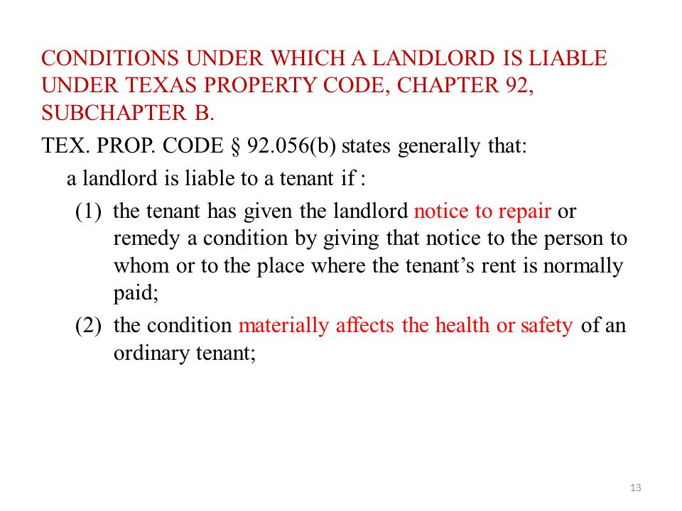 CONDITIONS UNDER WHICH A LANDLORD IS LIABLE UNDER TEXAS PROPERTY CODE, CHAPTER 92, SUBCHAPTER B. TEX. PROP. CODE § 92.056(b) states generally that: a