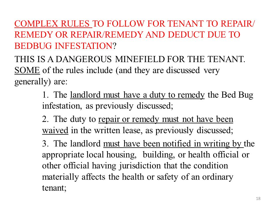 COMPLEX RULES TO FOLLOW FOR TENANT TO REPAIR/ REMEDY OR REPAIR/REMEDY AND DEDUCT DUE TO BEDBUG INFESTATION? THIS IS A DANGEROUS MINEFIELD FOR THE TENA