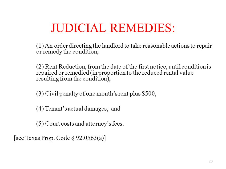 JUDICIAL REMEDIES: (1) An order directing the landlord to take reasonable actions to repair or remedy the condition; (2) Rent Reduction, from the date