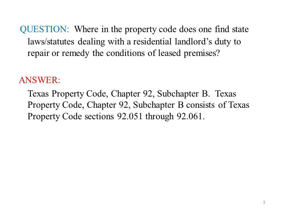 QUESTION: Where in the property code does one find state laws/statutes dealing with a residential landlord's duty to repair or remedy the conditions o