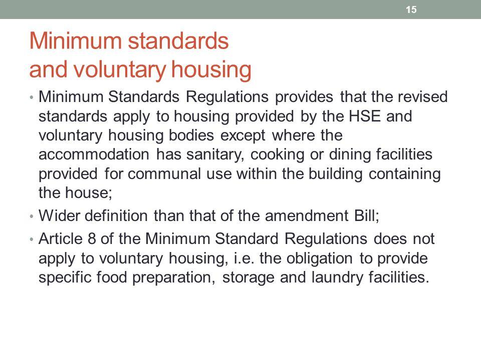 Minimum standards and voluntary housing Minimum Standards Regulations provides that the revised standards apply to housing provided by the HSE and vol
