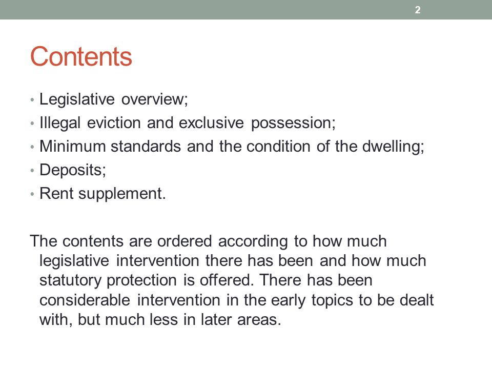Contents Legislative overview; Illegal eviction and exclusive possession; Minimum standards and the condition of the dwelling; Deposits; Rent suppleme