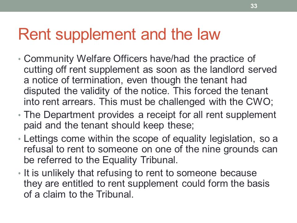 Rent supplement and the law Community Welfare Officers have/had the practice of cutting off rent supplement as soon as the landlord served a notice of