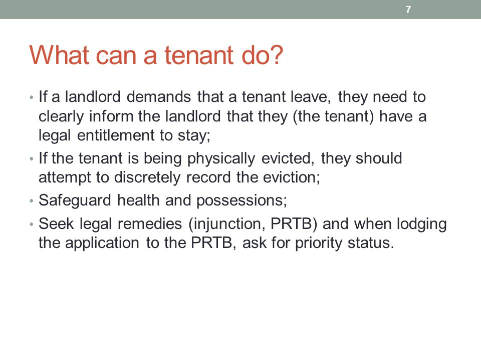 What can a tenant do? If a landlord demands that a tenant leave, they need to clearly inform the landlord that they (the tenant) have a legal entitlem