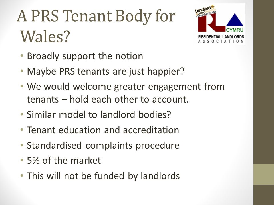 A PRS Tenant Body for Wales. Broadly support the notion Maybe PRS tenants are just happier.