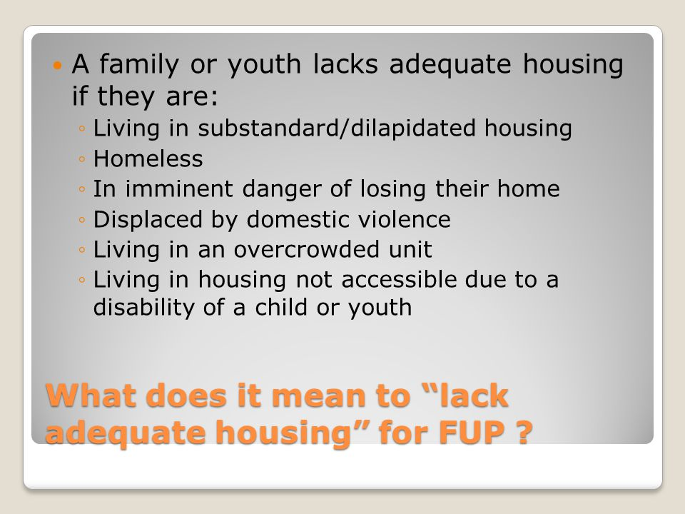 What does it mean to lack adequate housing for FUP .