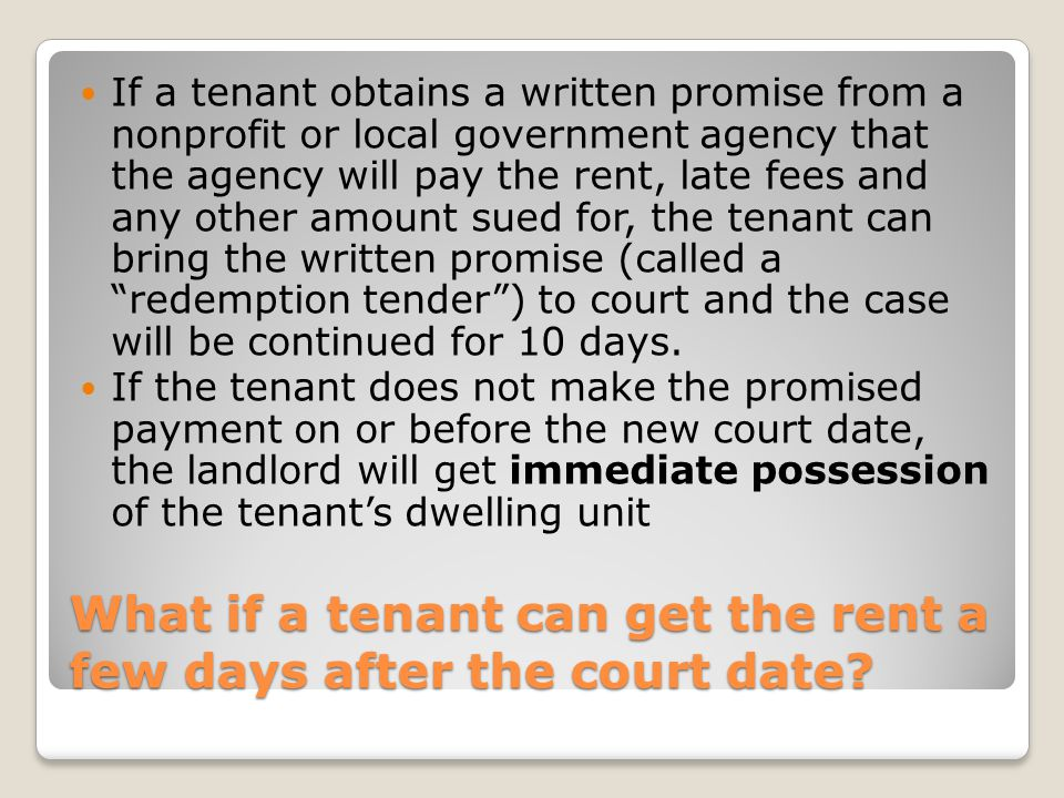 What if a tenant can get the rent a few days after the court date.