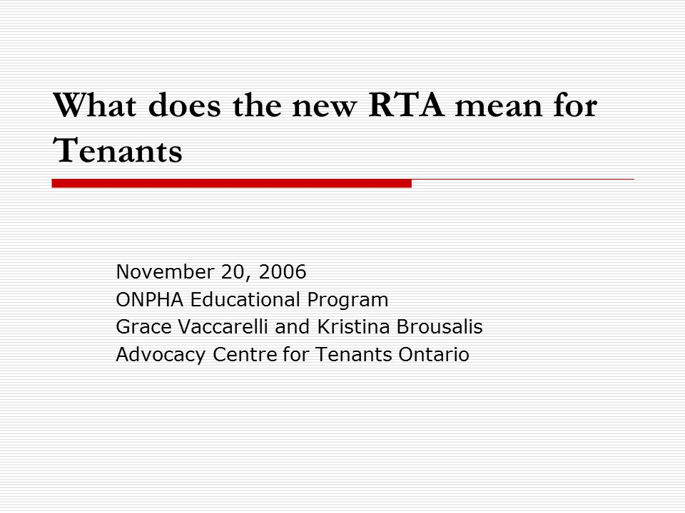 What does the new RTA mean for Tenants November 20, 2006 ONPHA Educational Program Grace Vaccarelli and Kristina Brousalis Advocacy Centre for Tenants