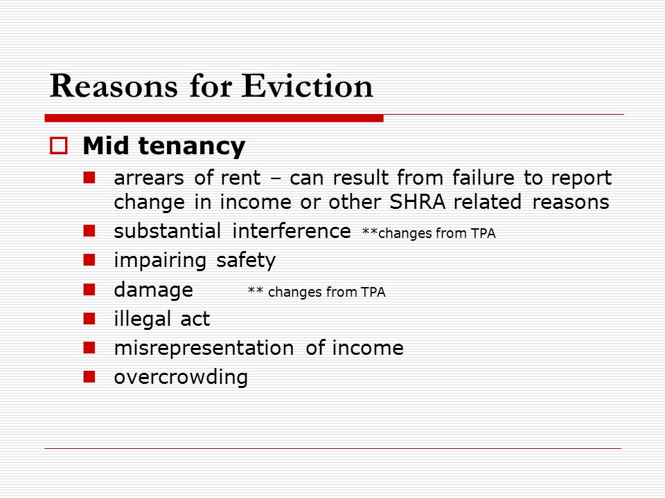Reasons for Eviction  Mid tenancy arrears of rent – can result from failure to report change in income or other SHRA related reasons substantial inte