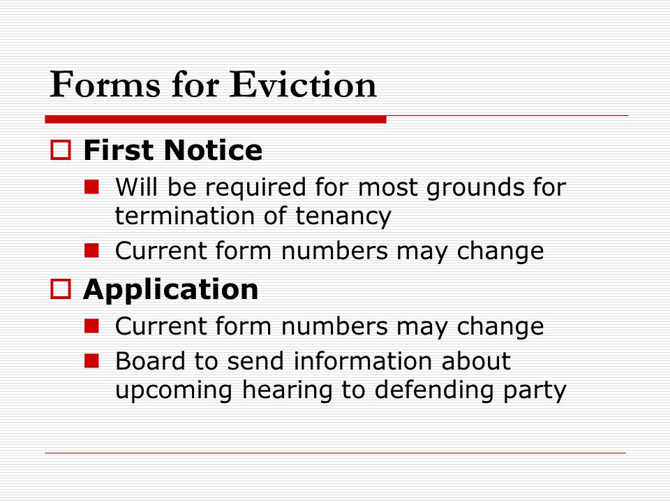 Forms for Eviction  First Notice Will be required for most grounds for termination of tenancy Current form numbers may change  Application Current f