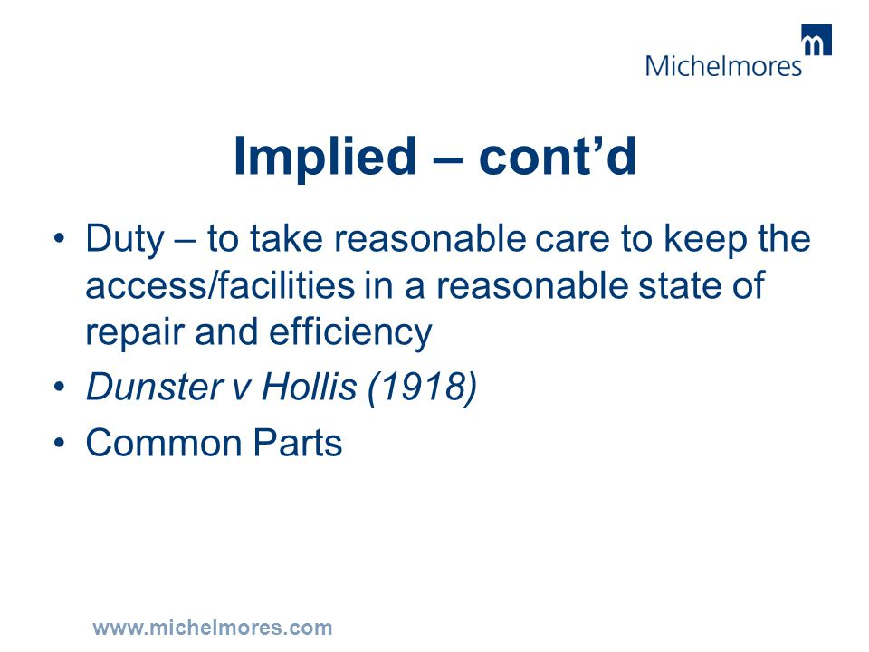 www.michelmores.com Implied – cont'd Duty – to take reasonable care to keep the access/facilities in a reasonable state of repair and efficiency Dunst