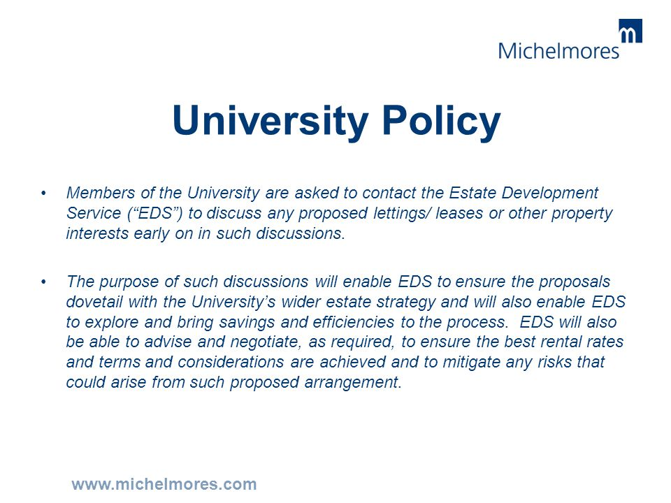 "www.michelmores.com University Policy Members of the University are asked to contact the Estate Development Service (""EDS"") to discuss any proposed le"