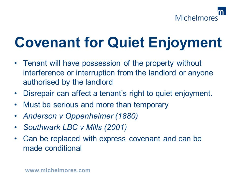 www.michelmores.com Covenant for Quiet Enjoyment Tenant will have possession of the property without interference or interruption from the landlord or