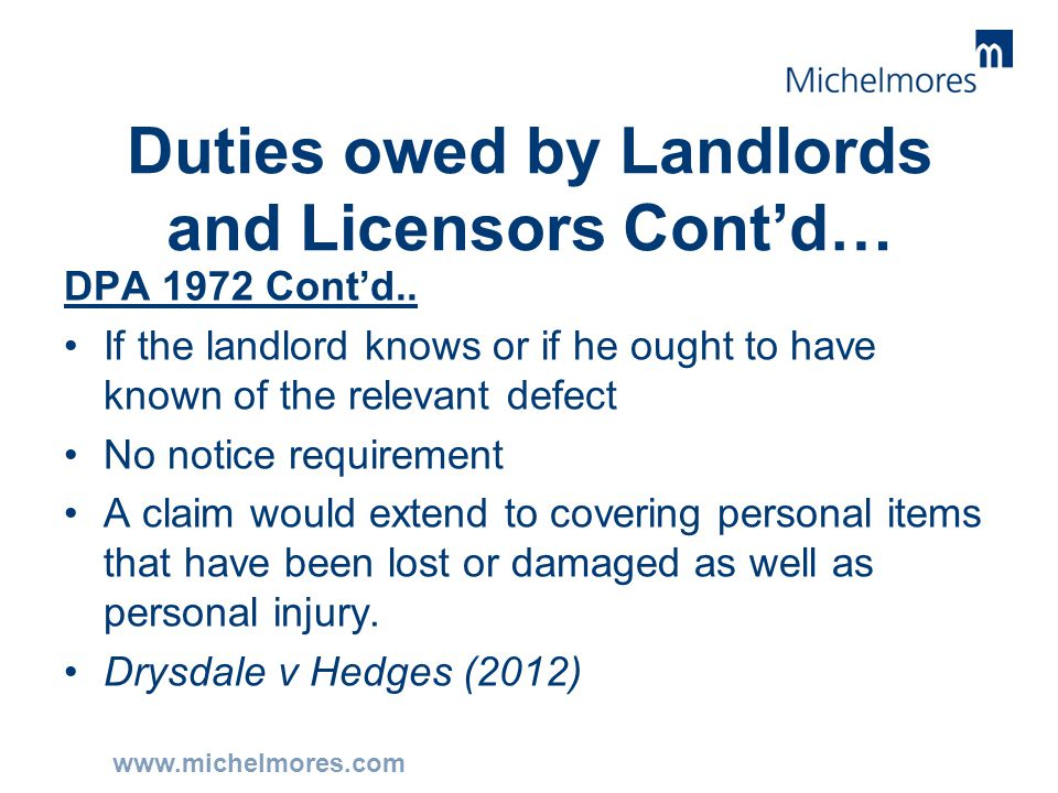 www.michelmores.com Duties owed by Landlords and Licensors Cont'd… DPA 1972 Cont'd.. If the landlord knows or if he ought to have known of the relevan