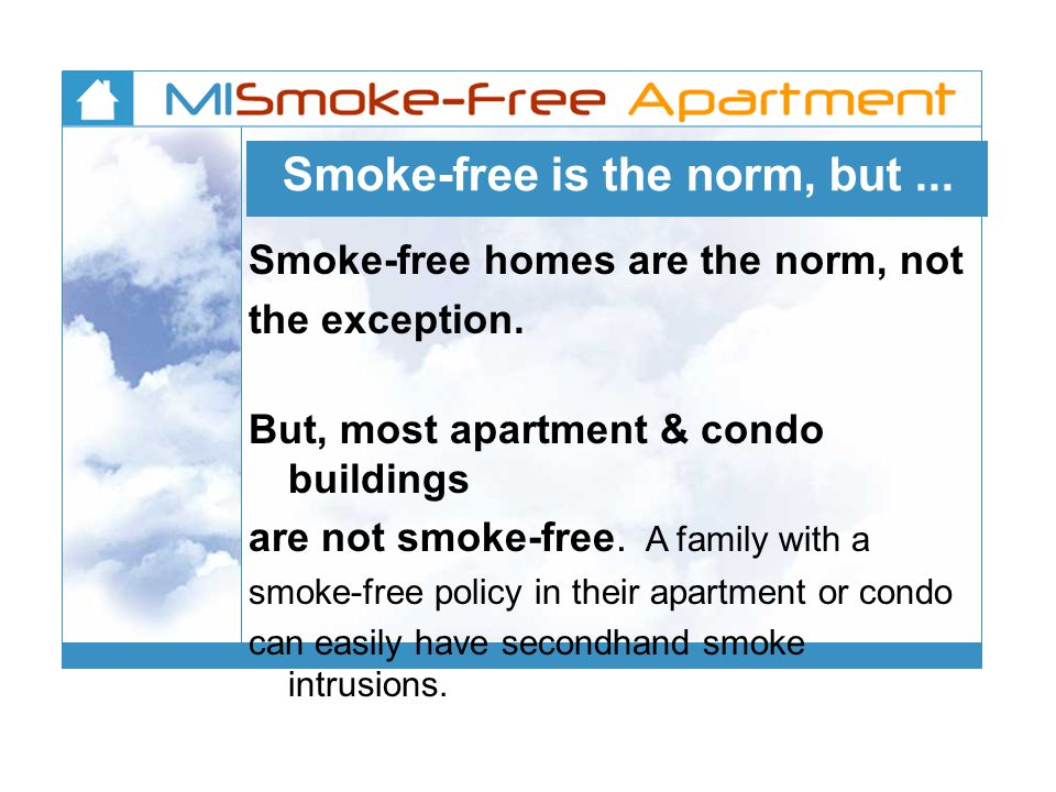 Smoke-free is the norm, but...Smoke-free homes are the norm, not the exception.