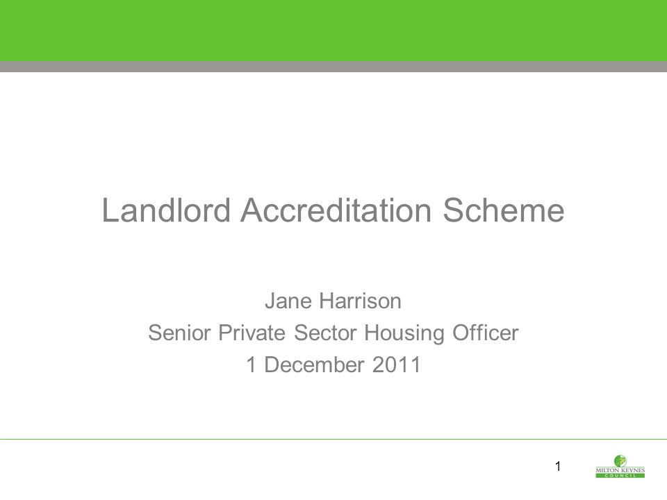 1 Landlord Accreditation Scheme Jane Harrison Senior Private Sector Housing Officer 1 December 2011