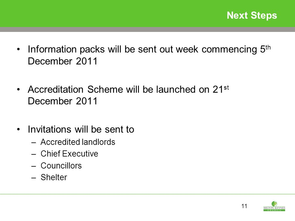 11 Next Steps Information packs will be sent out week commencing 5 th December 2011 Accreditation Scheme will be launched on 21 st December 2011 Invitations will be sent to –Accredited landlords –Chief Executive –Councillors –Shelter