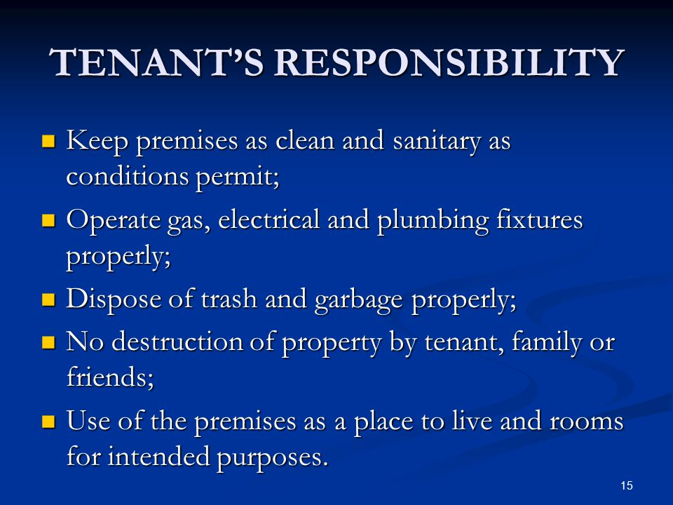 15 TENANT'S RESPONSIBILITY Keep premises as clean and sanitary as conditions permit; Keep premises as clean and sanitary as conditions permit; Operate