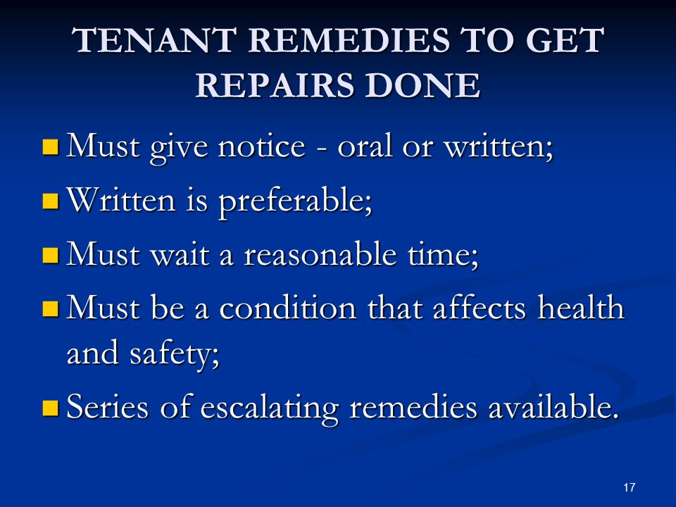 17 TENANT REMEDIES TO GET REPAIRS DONE Must give notice - oral or written; Must give notice - oral or written; Written is preferable; Written is prefe