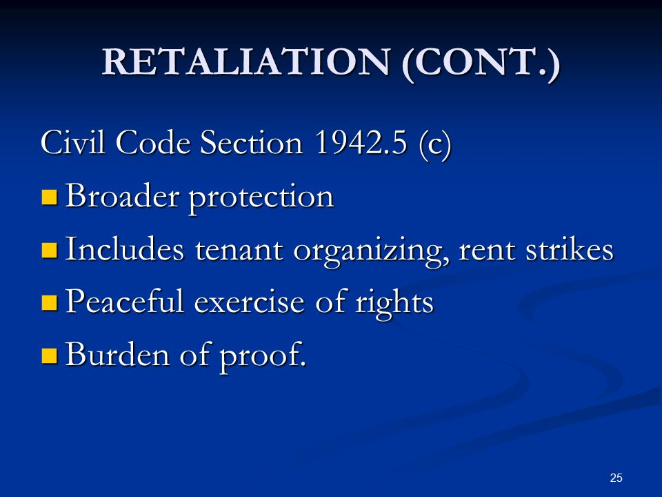 25 RETALIATION (CONT.) Civil Code Section 1942.5 (c) Broader protection Broader protection Includes tenant organizing, rent strikes Includes tenant or