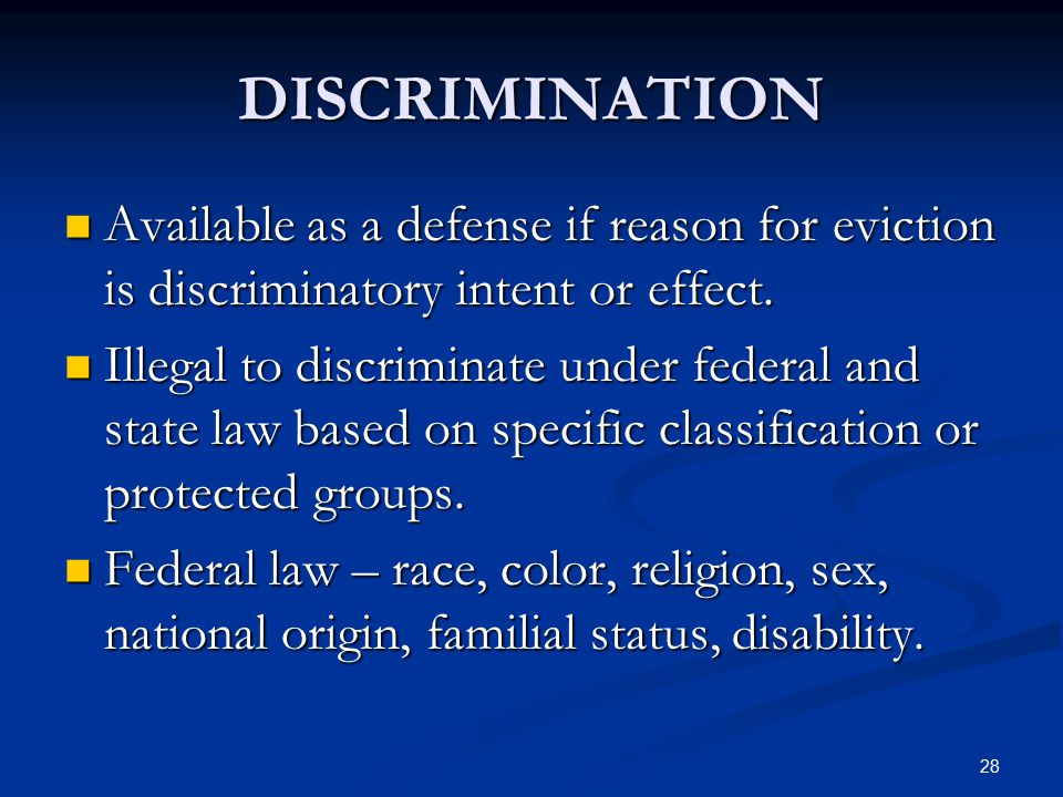 28 DISCRIMINATION Available as a defense if reason for eviction is discriminatory intent or effect. Available as a defense if reason for eviction is d