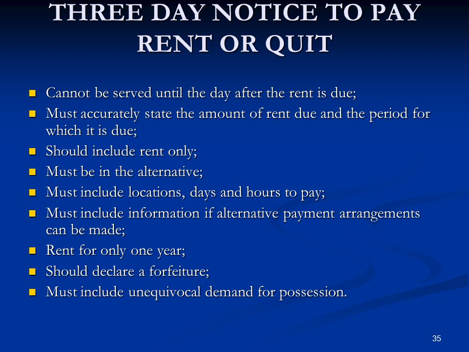35 THREE DAY NOTICE TO PAY RENT OR QUIT Cannot be served until the day after the rent is due; Cannot be served until the day after the rent is due; Mu