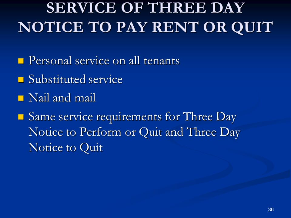 36 SERVICE OF THREE DAY NOTICE TO PAY RENT OR QUIT Personal service on all tenants Personal service on all tenants Substituted service Substituted ser