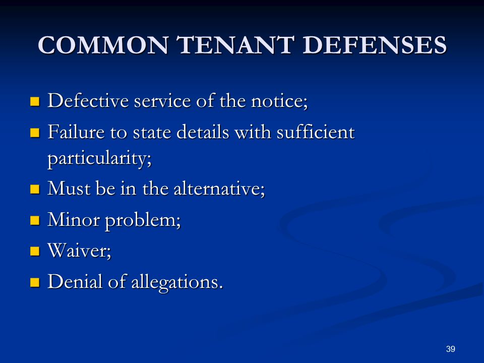 39 COMMON TENANT DEFENSES Defective service of the notice; Defective service of the notice; Failure to state details with sufficient particularity; Fa
