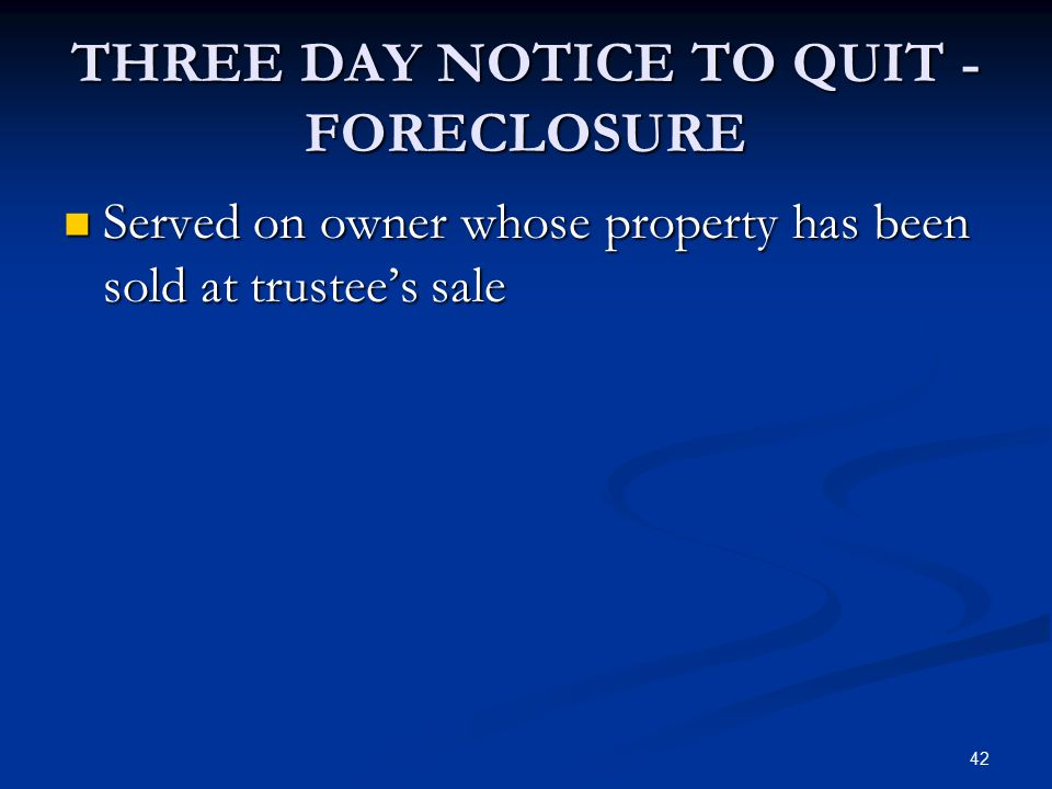 42 THREE DAY NOTICE TO QUIT - FORECLOSURE Served on owner whose property has been sold at trustee's sale Served on owner whose property has been sold
