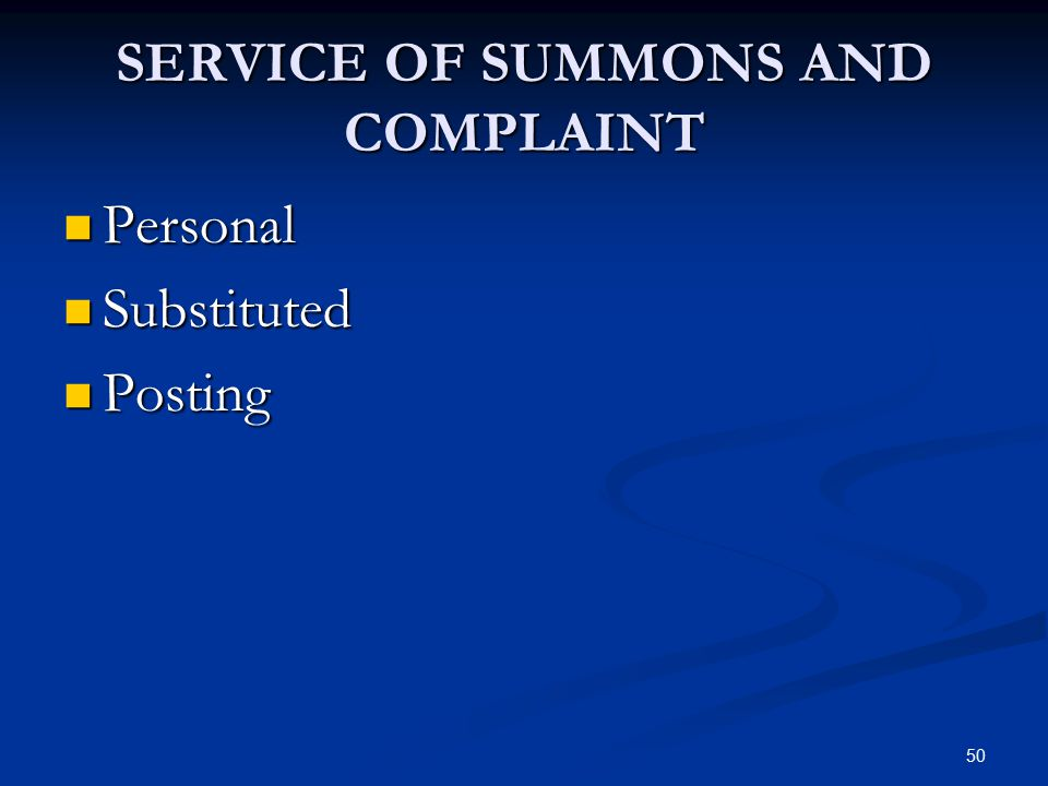 50 SERVICE OF SUMMONS AND COMPLAINT Personal Personal Substituted Substituted Posting Posting