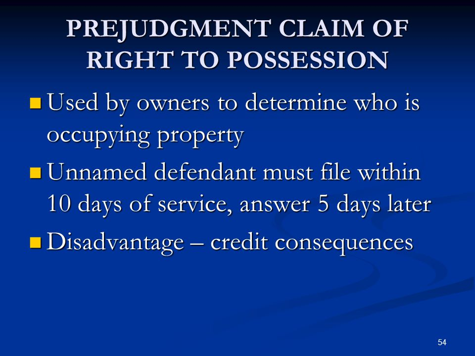 54 PREJUDGMENT CLAIM OF RIGHT TO POSSESSION Used by owners to determine who is occupying property Used by owners to determine who is occupying propert