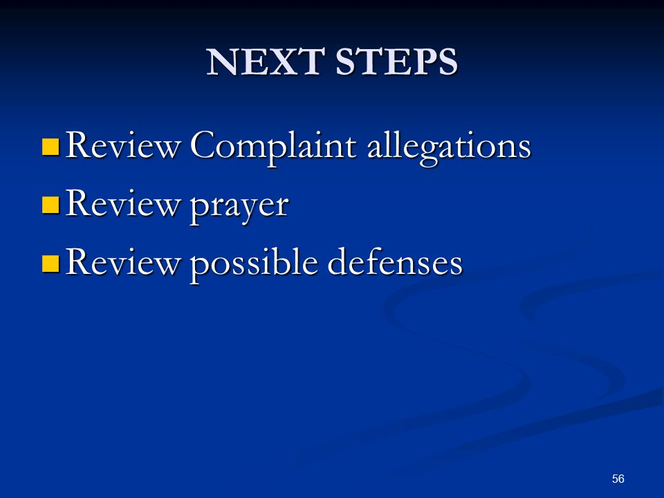 56 NEXT STEPS Review Complaint allegations Review Complaint allegations Review prayer Review prayer Review possible defenses Review possible defenses