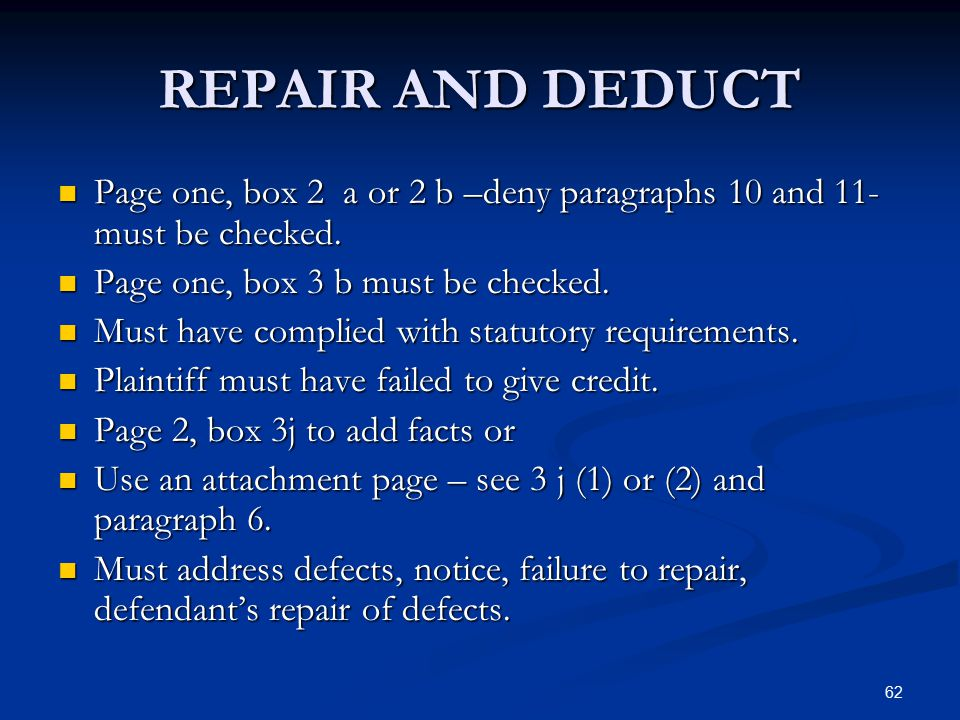 62 REPAIR AND DEDUCT Page one, box 2 a or 2 b –deny paragraphs 10 and 11- must be checked. Page one, box 2 a or 2 b –deny paragraphs 10 and 11- must b