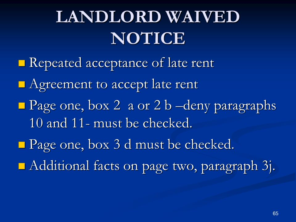 65 LANDLORD WAIVED NOTICE Repeated acceptance of late rent Repeated acceptance of late rent Agreement to accept late rent Agreement to accept late ren