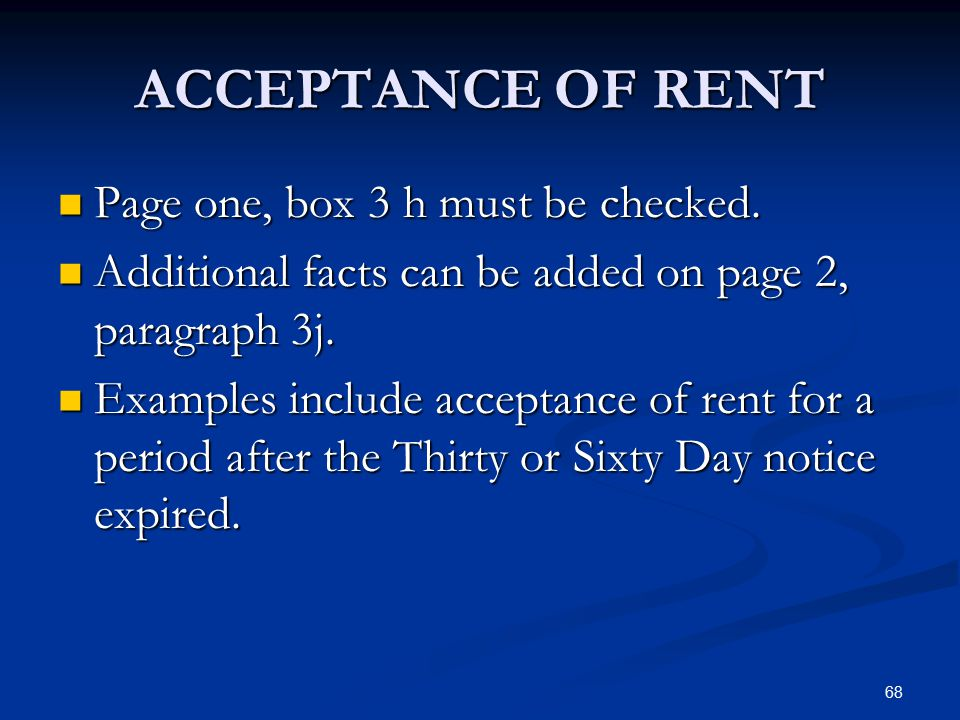 68 ACCEPTANCE OF RENT Page one, box 3 h must be checked. Page one, box 3 h must be checked. Additional facts can be added on page 2, paragraph 3j. Add