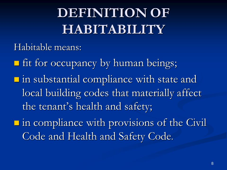 8 DEFINITION OF HABITABILITY Habitable means: fit for occupancy by human beings; fit for occupancy by human beings; in substantial compliance with sta