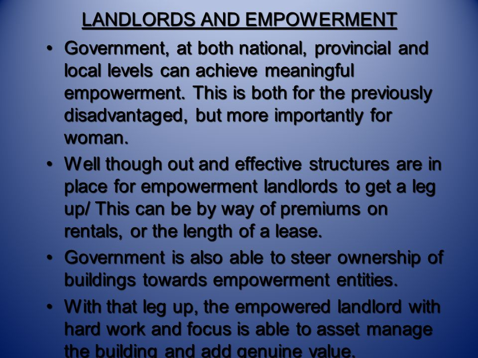 LANDLORDS AND EMPOWERMENT Government, at both national, provincial and local levels can achieve meaningful empowerment.