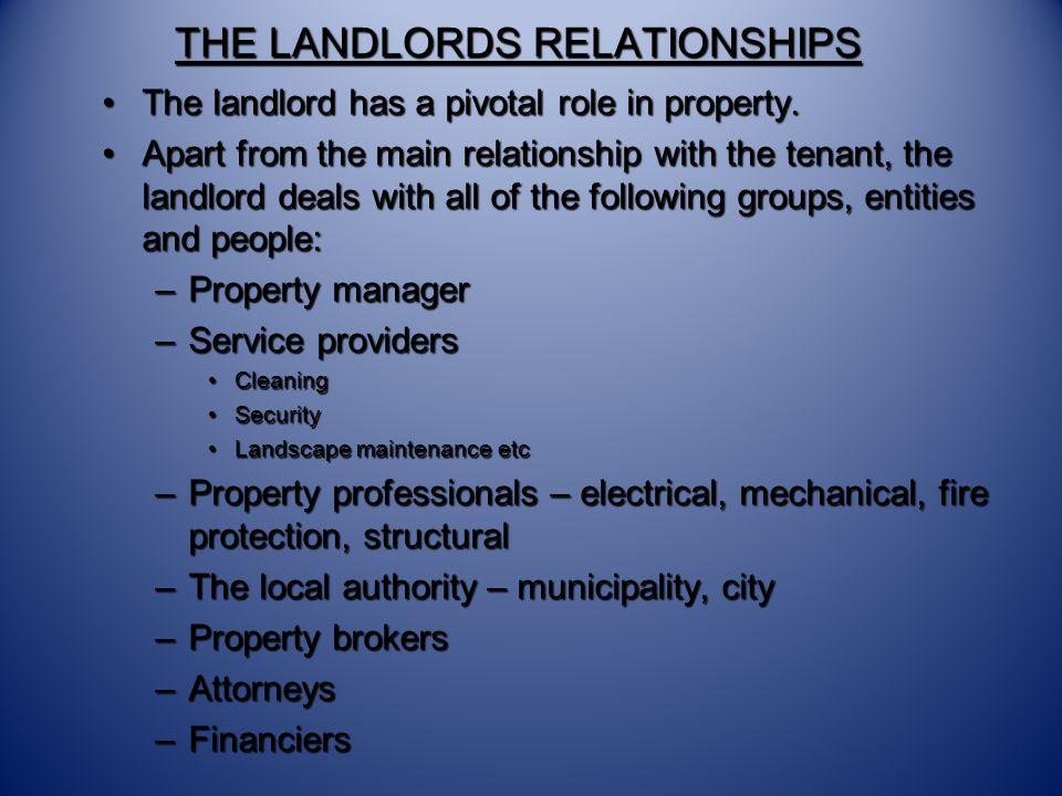 THE LANDLORDS RELATIONSHIPS The landlord has a pivotal role in property.The landlord has a pivotal role in property.