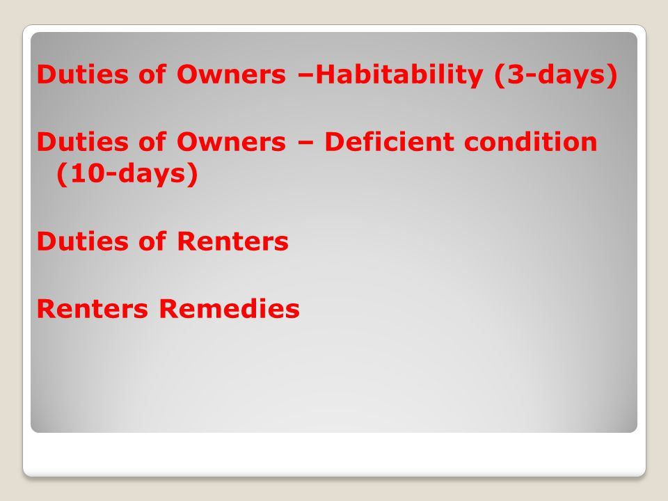 Duties of Owners –Habitability (3-days) Duties of Owners – Deficient condition (10-days) Duties of Renters Renters Remedies