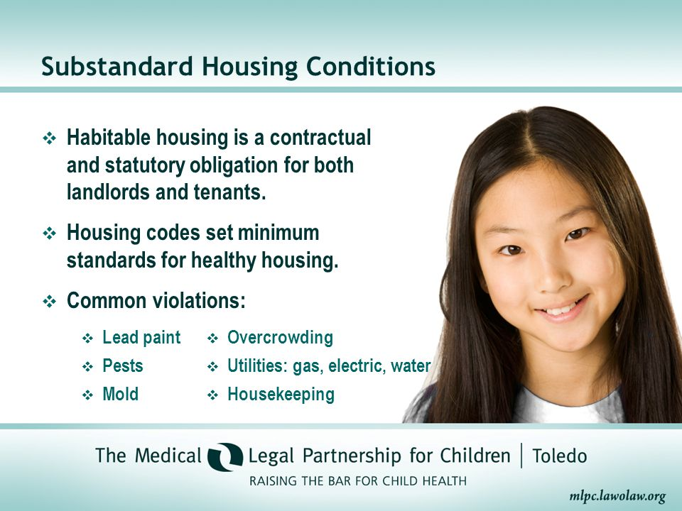 Substandard Housing Conditions  Habitable housing is a contractual and statutory obligation for both landlords and tenants.