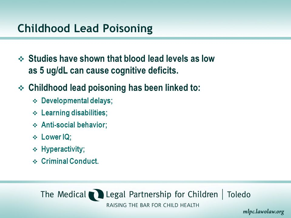 Childhood Lead Poisoning  Studies have shown that blood lead levels as low as 5 ug/dL can cause cognitive deficits.