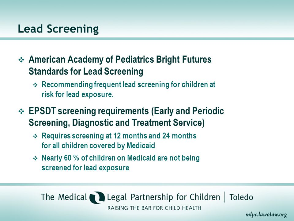 Lead Screening  American Academy of Pediatrics Bright Futures Standards for Lead Screening  Recommending frequent lead screening for children at risk for lead exposure.